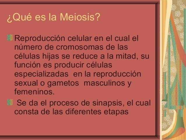 ¿Qué es la Meiosis?Reproducción celular en el cual elnúmero de cromosomas de lascélulas hijas se reduce a la mitad, sufunc...
