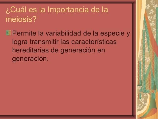 ¿Cuál es la Importancia de lameiosis?Permite la variabilidad de la especie ylogra transmitir las característicashereditari...