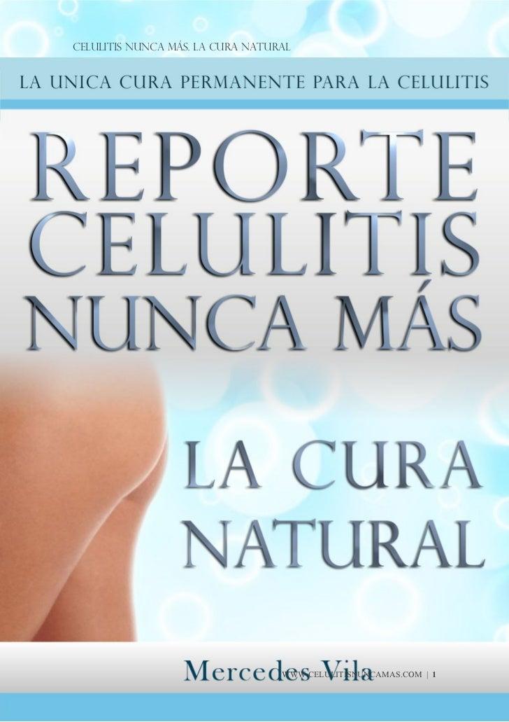 Celulitis Nunca Más. La Cura Natural                                  WWW.CELULITISNUNCAMAS.COM   1