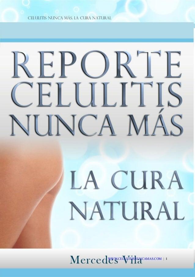 Celulitis Nunca Más. La Cura Natural WWW.CELULITISNUNCAMAS.COM | 1