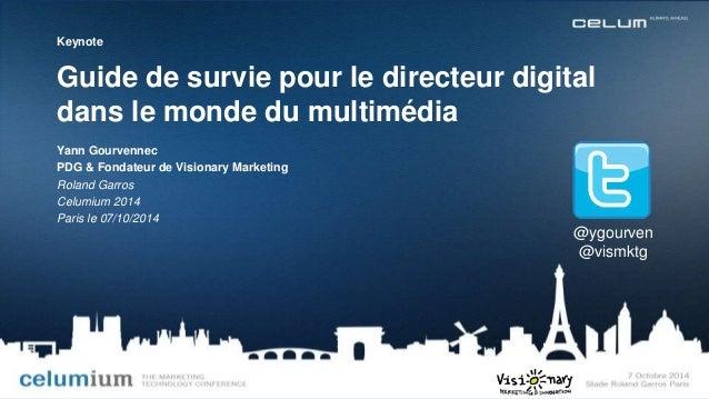 Keynote  Guide de survie pour le directeur digital  dans le monde du multimédia  @ygourven  @vismktg  Yann Gourvennec  PDG...
