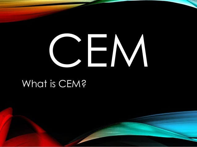 CEMWhat is CEM?
