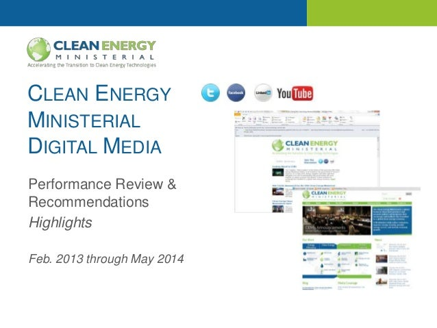 CLEAN ENERGY MINISTERIAL DIGITAL MEDIA Performance Review & Recommendations Highlights Feb. 2013 through May 2014