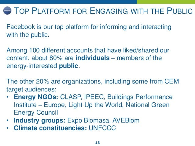 13 TOP PLATFORM FOR ENGAGING WITH THE PUBLIC Facebook is our top platform for informing and interacting with the public. A...