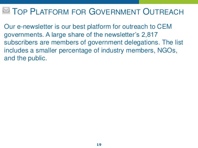 19 TOP PLATFORM FOR GOVERNMENT OUTREACH Our e-newsletter is our best platform for outreach to CEM governments. A large sha...