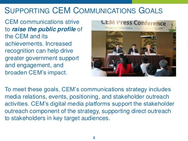 2 SUPPORTING CEM COMMUNICATIONS GOALS CEM communications strive to raise the public profile of the CEM and its achievement...