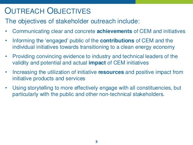 3 OUTREACH OBJECTIVES The objectives of stakeholder outreach include: • Communicating clear and concrete achievements of C...