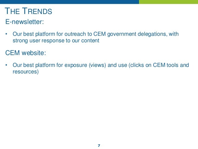 7 THE TRENDS E-newsletter: • Our best platform for outreach to CEM government delegations, with strong user response to ou...