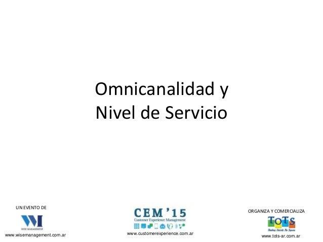 UN EVENTO DE ORGANIZA Y COMERCIALIZA www.wisemanagement.com.ar www.tots-ar.com.ar www.customerexperience.com.ar Omnicanali...