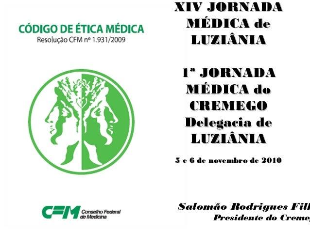 XIV JORNADAXIV JORNADA MÉDICA deMÉDICA de LUZIÂNIALUZIÂNIA 1ª JORNADA1ª JORNADA MÉDICA doMÉDICA do CREMEGOCREMEGO Delegaci...