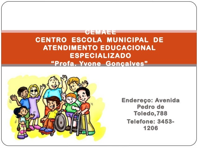 Endereço: Avenida Pedro de Toledo,788 Telefone: 3453- 1206 CEMAEE CENTRO ESCOLA MUNICIPAL DE ATENDIMENTO EDUCACIONAL ESPEC...