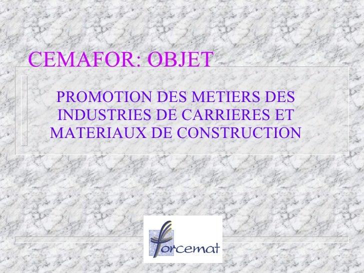 CEMAFOR: OBJET PROMOTION DES METIERS DES INDUSTRIES DE CARRIERES ET MATERIAUX DE CONSTRUCTION