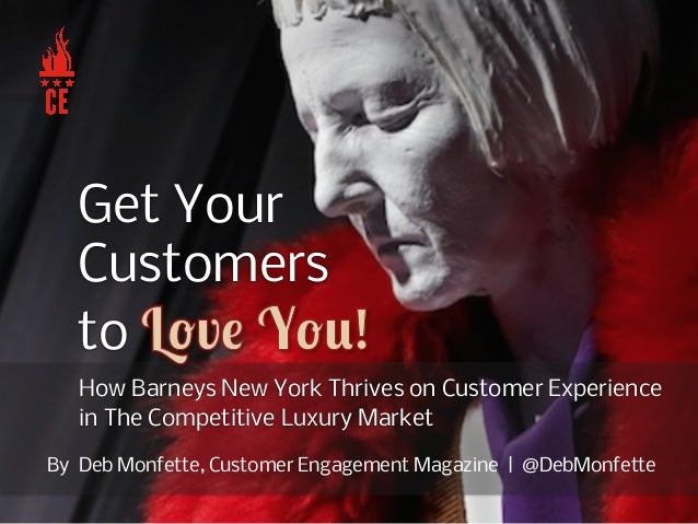 How Barneys New York Thrives on Customer Experience in The Competitive Luxury Market Get Your Customers to By Deb Monfette...