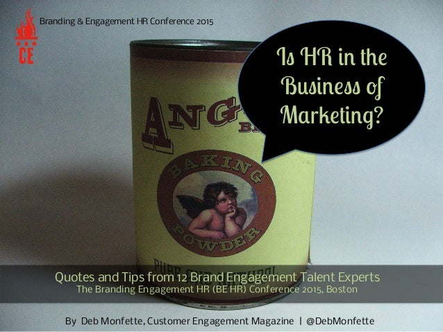 By Deb Monfette, Customer Engagement Magazine | @DebMonfette Branding & Engagement HR Conference 2015 Quotes and Tips from...