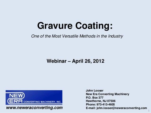 Gravure Coating: Webinar – April 26, 2012 John Looser New Era Converting Machinery P.O. Box 377 Hawthorne, NJ 07506 Phone:...