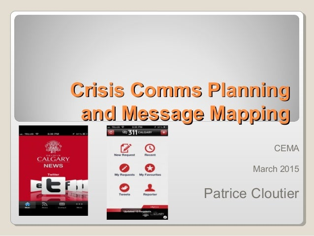 Crisis Comms PlanningCrisis Comms Planning and Message Mappingand Message Mapping CEMA March 2015 Patrice Cloutier