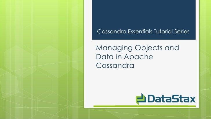 Cassandra Essentials Tutorial SeriesManaging Objects andData in ApacheCassandra