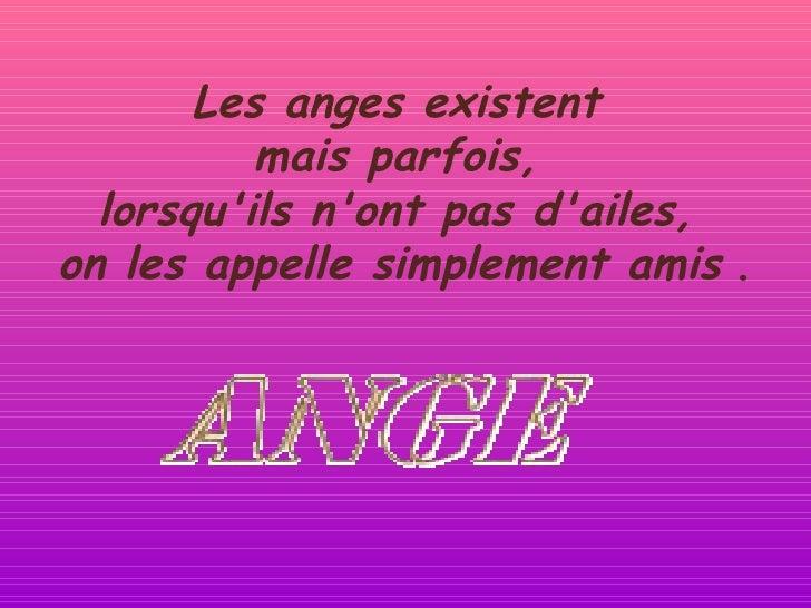 Les anges existent  mais parfois,  lorsqu'ils n'ont pas d'ailes,  on les appelle simplement amis   .
