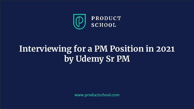 www.pro u ts hool. om Interviewing for a PM Position in 2021 by Udemy Sr PM
