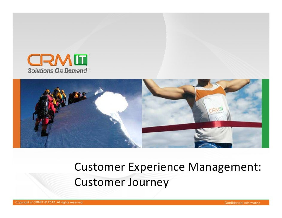 Customer Experience Management:                                        Customer JourneyCopyright of CRMIT-© 2012. All righ...