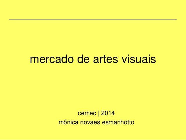 mercado de artes visuais cemec | 2014 mônica novaes esmanhotto