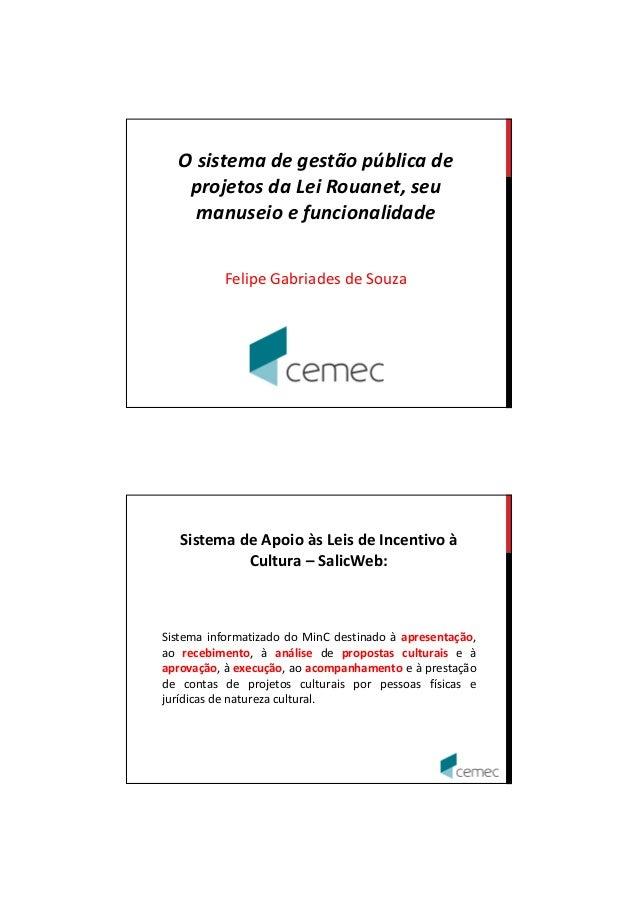16/1/2014  O sistema de gestão pública de projetos da Lei Rouanet, seu manuseio e funcionalidade Felipe Gabriades de Souza...
