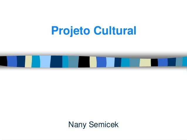 Projeto Cultural  Nany Semicek