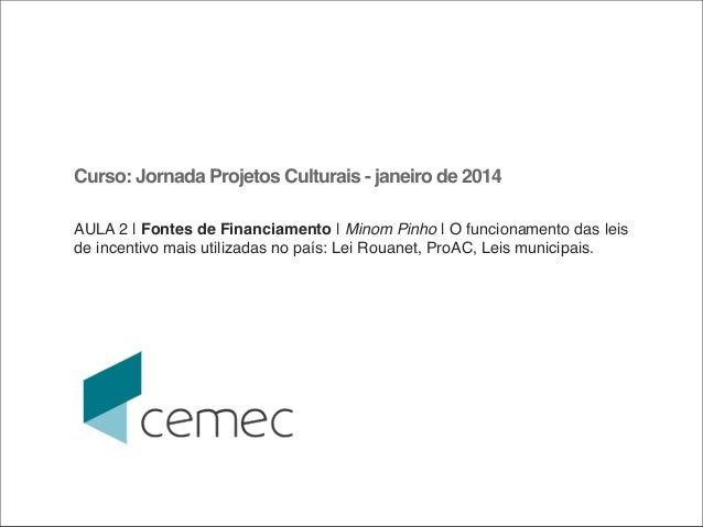 Curso: Jornada Projetos Culturais - janeiro de 2014 AULA 2 | Fontes de Financiamento | Minom Pinho | O funcionamento das l...