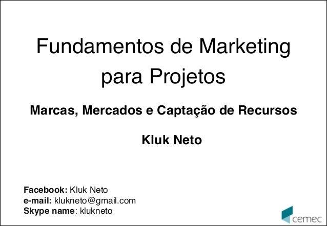 1ª versão 2107010  Fundamentos de Marketing  para Projetos   Marcas, Mercados e Captação de Recursos Kluk Neto  Facebook: ...