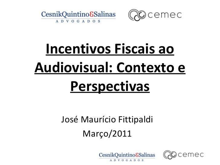 Incentivos Fiscais ao Audiovisual: Contexto e Perspectivas José Maurício Fittipaldi Março/2011