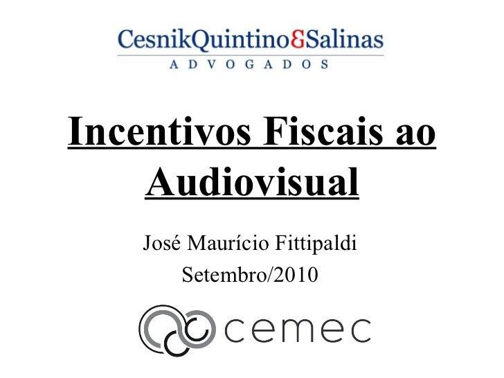Incentivos Fiscais ao Audiovisual José Maurício Fittipaldi Setembro/2010