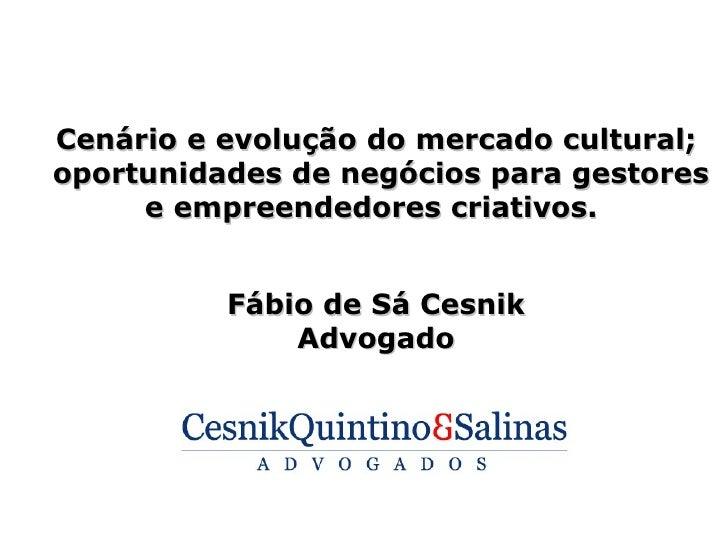 Cenário e evolução do mercado cultural;oportunidades de negócios para gestores     e empreendedores criativos.          Fá...