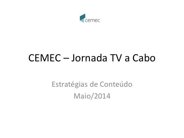 CEMEC – Jornada TV a Cabo Estratégias de Conteúdo Maio/2014