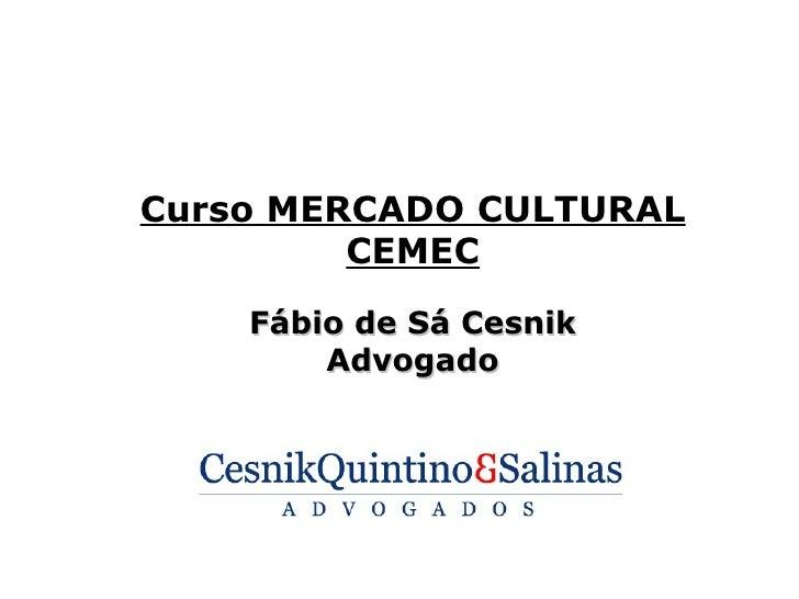 Curso MERCADO CULTURAL         CEMEC    Fábio de Sá Cesnik        Advogado