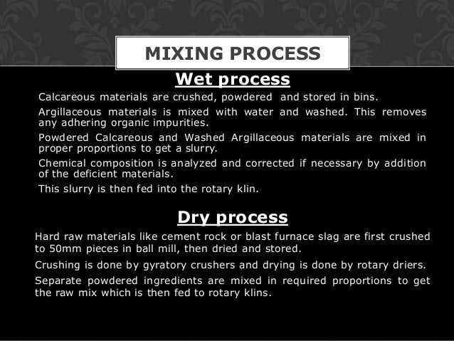 MIXING PROCESS                          Wet processCalcareous materials are crushed, powdered and stored in bins.Argillace...
