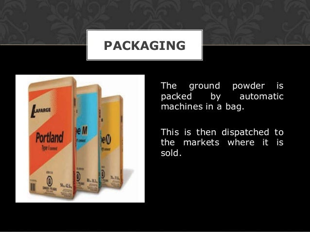 PACKAGING      The ground powder is      packed    by     automatic      machines in a bag.      This is then dispatched t...