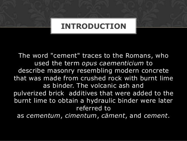 """INTRODUCTION  The word """"cement"""" traces to the Romans, who       used the term opus caementicium to describe masonry resemb..."""