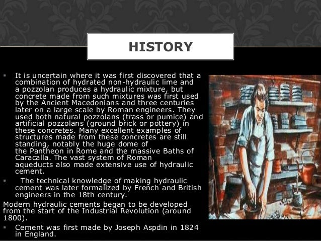 HISTORY  It is uncertain where it was first discovered that a   combination of hydrated non-hydraulic lime and   a pozzol...