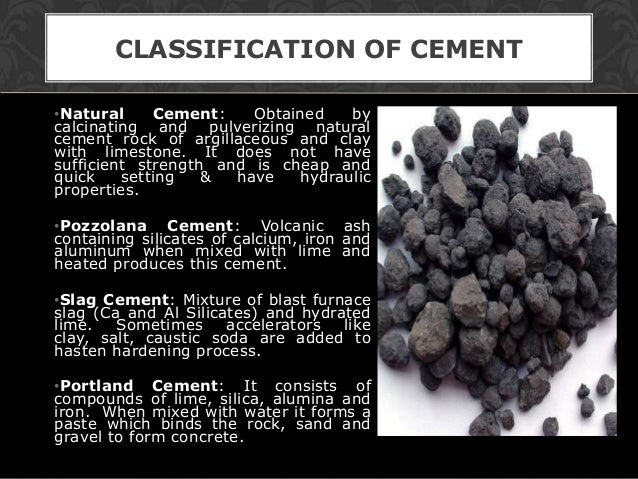 CLASSIFICATION OF CEMENT•Natural     Cement:    Obtained   bycalcinating and pulverizing naturalcement rock of argillaceou...