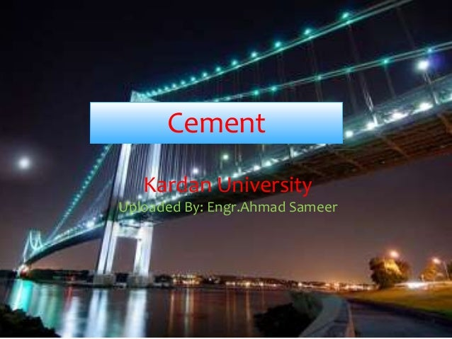 Presentation by Mustafa Cement Kardan University Uploaded By: Engr.Ahmad Sameer