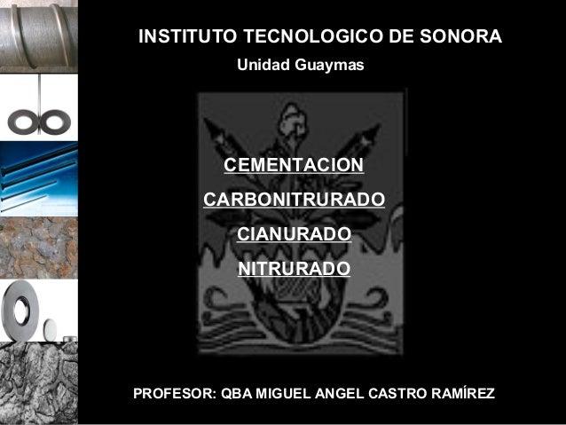 INSTITUTO TECNOLOGICO DE SONORA           Unidad Guaymas          CEMENTACION       CARBONITRURADO           CIANURADO    ...