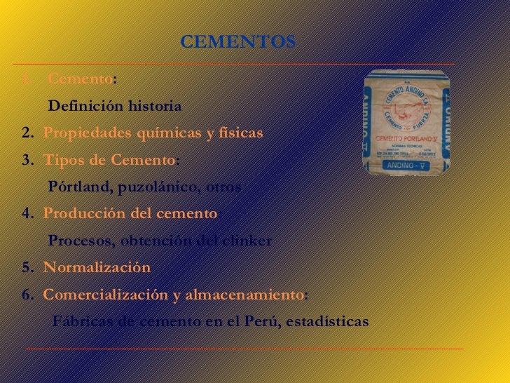 CEMENTOS <ul><li>Cemento :  </li></ul><ul><li>Definición historia </li></ul><ul><li>2.  Propiedades químicas y físicas </l...