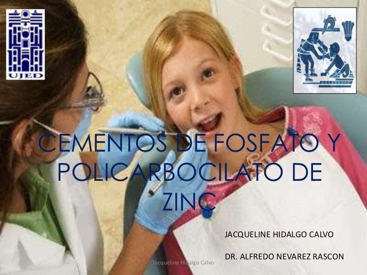 CEMENTOS DE FOSFATO Y POLICARBOCILATO DE        ZINC                                  JACQUELINE HIDALGO CALVO            ...