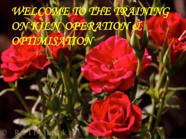 WELCOME TO THE TRAININGON KILN OPERATION &OPTIMISATION