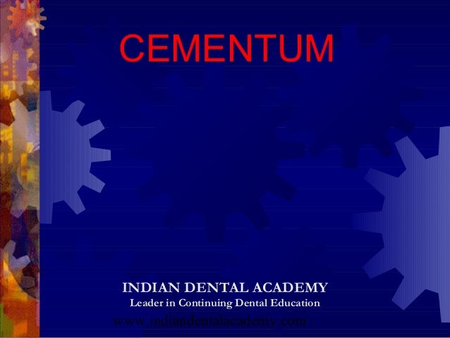 CEMENTUM INDIAN DENTAL ACADEMY  Leader in Continuing Dental Educationwww.indiandentalacademy.com