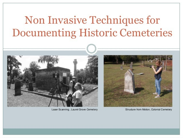 Non Invasive Techniques for Documenting Historic Cemeteries Structure from Motion, Colonial CemeteryLaser Scanning , Laure...