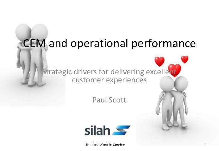 CEM and operational performance <br />Strategic drivers for delivering excellent customer experiences<br />Paul Scott<br /...