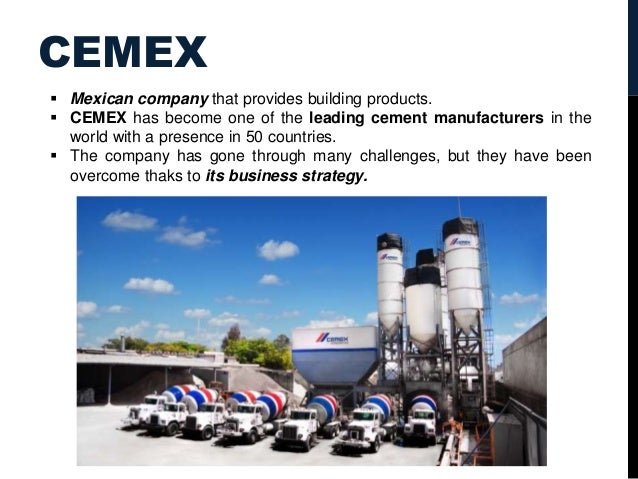cemex case Cemex acquires and integrates spain's two largest cement companies 1994 cemex acquires venezuela's largest cement company, which is ideally positioned for exports.