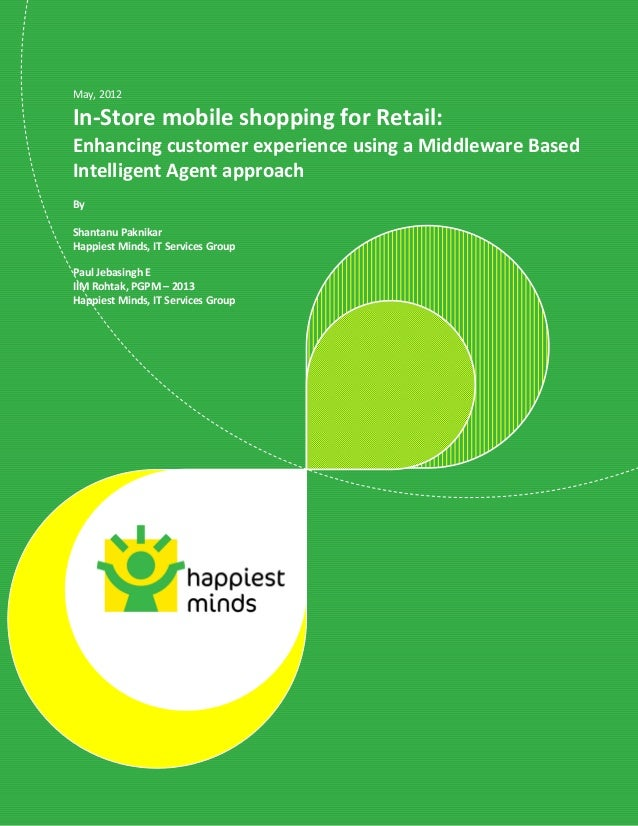 1May, 2012In-Store mobile shopping for Retail:Enhancing customer experience using a Middleware BasedIntelligent Agent appr...