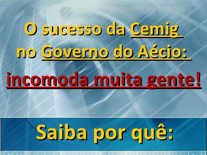 O sucesso da  Cemig  no  Governo do Aécio:  incomoda muita gente! Saiba por quê: